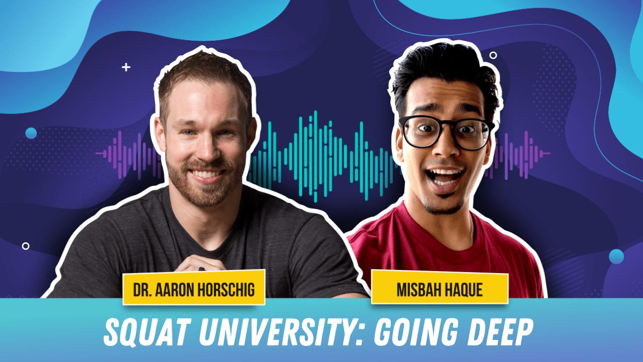 Squat University: Going DEEP w/ Dr. Aaron Horschig